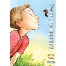 The Worm Whisperer by Betty Hicks (2013, Hardcover)