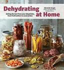 Dehydrating at Home: Getting the Best from Your Dehydrator, from Fruit Leather to Meat Jerkies by Michelle Keogh (Paperback / softback, 2015)