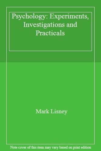 Psychology: Experiments, Investigations and Practicals By Mark Lisney