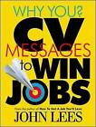 Why You? CV Messages to Win Jobs by John Lees (Paperback, 2007)