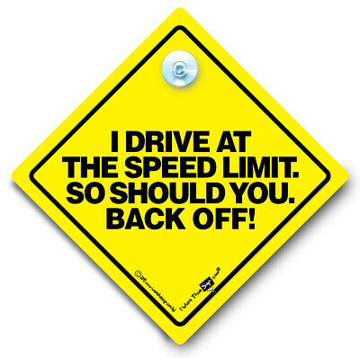 I Drive At The Speed Limit So Back Off Car Sign Anti Tailgater Suction Cup Sign