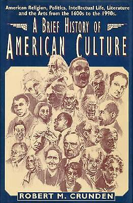 A BRIEF HISTORY OF AMERICAN CULTURE., Crunden, Robert M., Used; Very Good Book