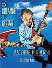 From Dreaming to Gigging: Jazz Guitar in 6 Months by Dr Richard Niles (Paperback / softback, 2015)