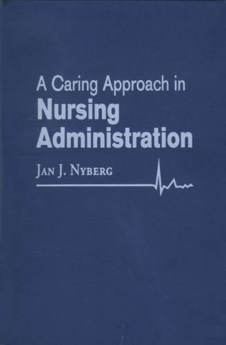 A Caring Approach in Nursing Administration by Jan J. Nyberg
