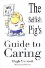 The Selfish Pig's Guide to Caring by Hugh Marriott (Paperback, 2003)