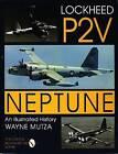 The Lockheed P2V Neptune: An Illustrated History by Wayne Mutza (Hardback, 2004)