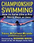 Championship Swimming: How to Improve Your Technique and Swim Faster in 30 Days or Less by Tracey McFarlane-Mirande, Kathlene Bissell (Paperback, 2005)