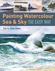 Painting Watercolour Sea & Sky the Easy Way von Terry Harrison (2015, Taschenbuch)