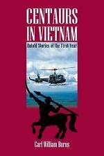 Centaurs in Vietnam : Untold Stories of the First Year by Carl William Burns...