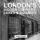 London's Hidden Corners, Lanes & Squares by Graeme Chesters (Paperback, 2015)