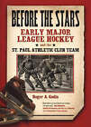 Before the Stars: Early Major League Hockey and the St Paul Athletic Club Team by Roger A. Godin (Hardback, 2004)