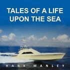 Tales of a Life Upon The Sea by Hank Manley 9781468524420 Paperback 2011