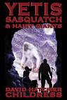 Yetis, Sasquatch & Hairy Giants by David Hatchar Childress (Paperback, 2010)