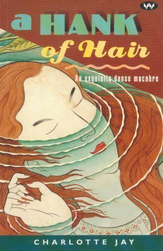 A Hank of Hair : An Exquisite Danse Macabre by Charlotte Jay