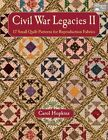 Civil War Legacies II: 17 Small Quilt Patterns for Reproduction Fabrics by Carol Hopkins (Paperback, 2014)