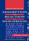 Principles of Adsorption and Reaction on Solid Surfaces by R. I. Masel (Hardback, 1996)