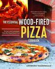 The Essential Wood Fired Pizza Cookbook: Recipes and Techniques from My Wood Fired Oven by Anthony Tassinello (Paperback / softback, 2016)