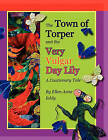 The Town of Torper and the Very Vulgar Day Lily by Ellen Anne Eddy (Paperback / softback, 2011)