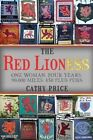 The Red Lioness: One Woman. Four Years. 90,000 Miles. 650 Plus Pubs by Cathy Price (Paperback, 2015)