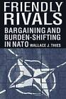 Friendly Rivals: Bargaining and Burden-Shifting in NATO by Wallace J. Thies (Paperback, 2002)