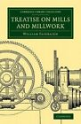 Treatise on Mills and Millwork by William Fairbairn (Paperback, 2013)