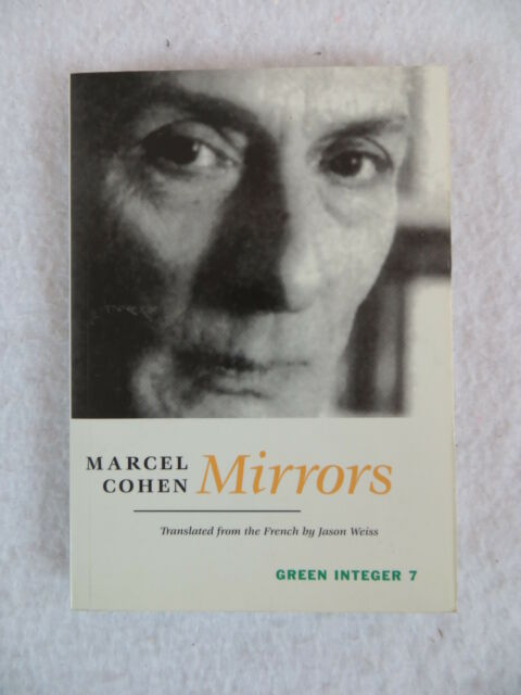 Marcel Cohen MIRRORS Translated by Jason Weiss Green Integer 1998 Softcover