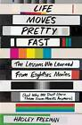 Life Moves Pretty Fast: The Lessons We Learned from Eighties Movies (and Why We Don't Learn Them from Movies Anymore) by Hadley Freeman (Paperback / softback, 2016)