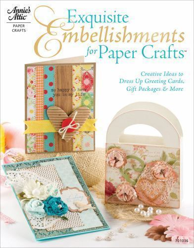 Exquisite Embellishments for Paper Crafts: Creative Ideas to Dress Up Greeting C