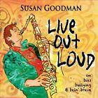 Live Out Loud [Digipak] by Susan Goodman (CD, Mar-2012, CD Baby (distributor))