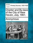 Charter and By-Laws of the City of New Haven, July, 1861. by Gale, Making of Modern Law (Paperback / softback, 2012)