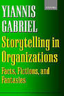 Storytelling in Organizations: Facts, Fictions and Fantasies by Yiannis Gabriel (Hardback, 2000)