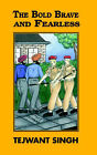 The Bold Brave and Fearless by Tejwant Singh (Paperback, 2003)