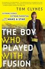 The Boy Who Played with Fusion: Extreme Science, Extreme Parenting, and How to Make a Star by Tom Clynes (Paperback, 2016)