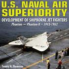 U.S. Naval Air Superiority: Development of U.S. Shipborne Jet Fighters Phantom - Phantom 11 1943-1962 by Tommy H. Thomason (Hardback, 2008)