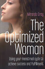 The Optimized Woman: Using Your Menstrual Cycle to Achieve Success and Fulfillment by Miranda Gray (Paperback, 2009)