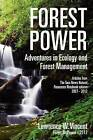 Forest Power: Adventures in Ecology and Forest Management: Articles from the Taos News Natural Resources Notebook Column 2007 - 2012 by Lawrence W Vincent (Paperback / softback, 2012)