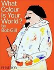 What Colour is Your World? by Bob Gill (Hardback, 2008)