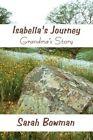 Isabella's Journey Grandma's Story by Sarah Bowman 9781456067649