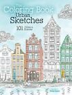 The Coloring Book of Urban Sketches : 101 Cities and Scenes (2016, Paperback)