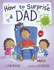How to Surprise a Dad by Jean Reagan (Hardback, 2015)