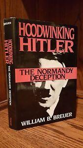 HOODWINKING-HITLER-THE-NORMANDY-DECEPTION-by-William-B-Breuer-1993-HC-DJ