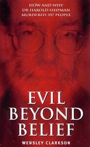Wensley-Clarkson-Evil-Beyond-Croyance-Harold-Shipman-Tout-Neuf