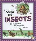 Show Me Insects: My First Picture Encyclopedia by Mari Schuh (Hardback, 2012)
