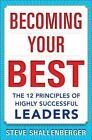 Becoming Your Best: The 12 Principles of Highly Successful Leaders von Steve Shallenberger (2014, Gebundene Ausgabe)