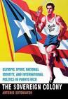 The Sovereign Colony: Olympic Sport, National Identity, and International Politics in Puerto Rico by Antonio Sotomayor (Hardback, 2016)