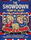 The Showdown: Trump vs. Hilary: An Adult Coloring Book on the Presidential Election Because....Wtf? by Outrageous Katie (Paperback / softback, 2016)