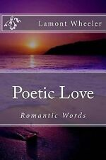 Poetic Love : Romantic Words by Lamont Wheeler (2014, Paperback, Large Type)