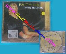 CD Singolo FAITH HILL The way you love me 2000 SIGILLATO (S17*) no lp mc vhs dvd