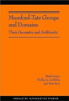 Mumford-Tate Groups and Domains. Their Geometry and Arithmetic (AM-183) by Green