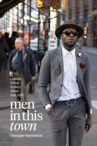 Men in this Town. London, Tokyo, Sydney, Milan, New York by Santamaria, Giuseppe